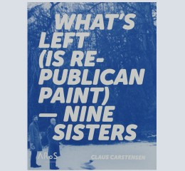 Claus Carstensen: What's left (is republican paint)/Nine sisters
